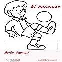 El balonazo [Dodgeball] (       UNABRIDGED) by Belén Gopegui Narrated by Nuria Marín