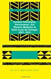 Colonial Pathologies, Environment, and Western Medicine in Saint-Louis-du-Senegal, 1867-1920 (Society and Politics in Africa)