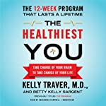 The Healthiest You: Take Charge of Your Brain to Take Charge of Your Life | Kelly Traver,Betty Kelly Sargent