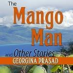 The Mango Man and Other Stories | Georgina Prasad