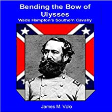 Bending the Bow of Ulysses: Wade Hampton's Southern Cavalry (Traditional American History Series) (       UNABRIDGED) by James M Volo Narrated by Dan Orders