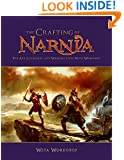 The Crafting of Narnia: The Art, Creatures, and Weapons of Weta Workshop
