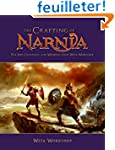 The Crafting of Narnia: The Art, Crea...