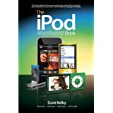 The iPod Book: How to Do Just the Useful and Fun Stuff with Your iPod and iTunesby Scott Kelby