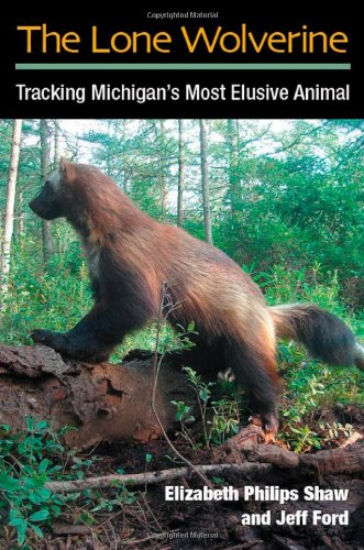 The Lone Wolverine: Tracking Michigan's Most Elusive Animal<br>Book