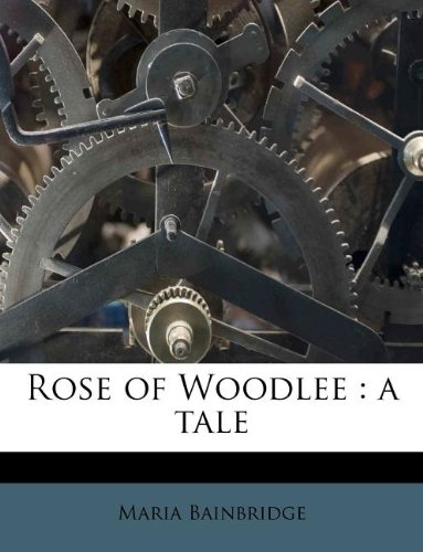 Rose of Woodlee: a tale