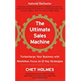 The Ultimate Sales Machine: Turbocharge Your Business with Relentless Focus on 12 Key Strategies ~ Chet Holmes