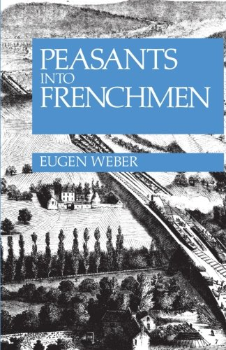 Peasants-into-Frenchmen-The-Modernization-of-Rural-France-1870-1914