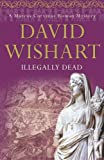 David Wishart Illegally Dead (Marcus Corvinus Mysteries)