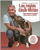 Las reglas de Cesar Millan (Cesars Rules: Your Way to Train a Well-Behaved Dog) (Spanish Edition) (6071111315) by Millán, César