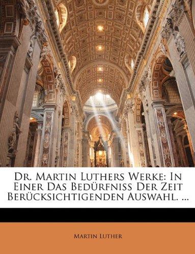 Dr. Martin Luthers Werke: In Einer Das Bedürfniss Der Zeit Berücksichtigenden Auswahl. ... Fuenftes Baendchen