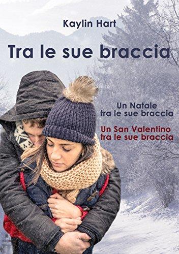 Tra le sue braccia Un Natale tra le sue braccia   Un San Valentino tra le sue braccia PDF