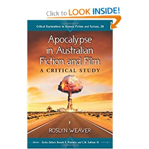 Apocalypse in Australian Fiction and Film: A Critical Study (Critical Explorations in Science Fiction and... by Roslyn Weaver, Donald E. Palumbo, C. W. and III Sullivan