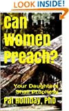 Can Women Preach? (Your Daughters Shall Prophesy)