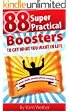 88 super practical boosters - To get what you want in life (The Motivation, Happiness and Success in Life and Business series)