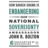How Barack Obama is Endangering our National Sovereignty (Encounter Broadsides) ~ John R. Bolton