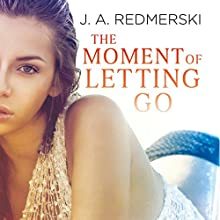 The Moment of Letting Go Audiobook by J. A. Redmerski Narrated by Jeremy Arthur, Chelsea Hatfield