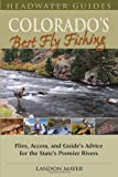 Search : Colorado's Best Fly Fishing: Flies, Access, and Guide's Advice for the State's Premier Rivers (Headwater Guides)