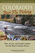 Colorado's Best Fly Fishing: Flies, Access, and Guide's Advice for the State's Premier Rivers (Headwater Guides): Landon Mayer: 9780811707312: Amazon.com: Books