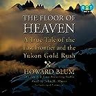 The Floor of Heaven: A True Tale of the Last Frontier and the Yukon Gold Rush Hörbuch von Howard Blum Gesprochen von: John H. Mayer