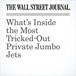What's Inside the Most Tricked-Out Private Jumbo Jets | Scott McCartney