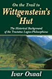 On the Trail to Wittgenstein's Hut: The Historical Background of the Tractatus Logico-Philosphicus (1412814243) by Oxaal, Ivar