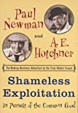 Shameless Exploitation in Pursuit of the Common Good (0965814963) by Paul Newman