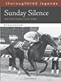 img - for Sunday Silence: Racing's Hard Luck Hero (Thoroughbred Legends (Unnumbered)) by Paulick. Ray ( 2009 ) Paperback book / textbook / text book