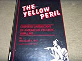 The Yellow Peril: Chinese Americans in American Fiction, 1850-1940 (0208019154) by Wu, William F.