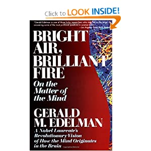 Bright Air, Brilliant Fire: On The Matter Of The Mind Gerald Edelman