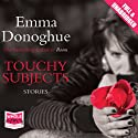 Touchy Subjects Hörbuch von Emma Donoghue Gesprochen von: John Cormack, Caroline Lennon, Maggie Mash, Daniel Coonan, William Hope, Jennifer Woodward
