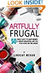 Artfully Frugal: 50 Simple Ways to Sa...