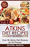 Atkins Diet Recipes Under 30 Minutes Vol. 1: Over 30 Atkins Recipes For All Phases & Includes Atkins Induction Recipes (Atkins Diet Cookbook)