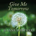 Give Me Tomorrow | Jeanne Whitmee