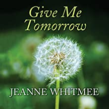 Give Me Tomorrow (       UNABRIDGED) by Jeanne Whitmee Narrated by Janine Birkett
