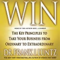 Win: The Key Principles to Take Your Business from Ordinary to Extraordinary Audiobook by Frank I. Luntz Narrated by L. J. Ganser
