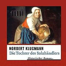 Die Tochter des Salzhändlers Hörbuch von Norbert Klugmann Gesprochen von: Antje Temler
