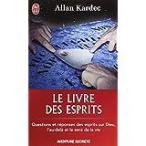Le livre des esprits : Contenant les principes de la doctrine spirite sur l'immortalit� de l'�me, la nature des esprits et leurs rapports avec les ... la vie future et l'avenir de l'humanit�par Allan Kardec