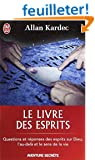 Le livre des esprits : Contenant les principes de la doctrine spirite sur l'immortalit� de l'�me, la nature des esprits et leurs rapports avec les ... la vie future et l'avenir de l'humanit�
