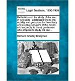img - for Reflections on the Study of the Law: In Two Parts: Addressed First to the Nobility and Gentry as the Hereditary and Elective Senators of the Nation, and Secondly, to Those Gentlemen Who Propose to Study the Law ... (Paperback) - Common book / textbook / text book