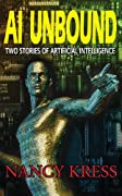 AI Unbound: Two Stories of Artificial Intelligence by Nancy Kress cover image