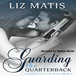 Guarding the Quarterback: Champions of the Heart, Book 1 | Liz Matis