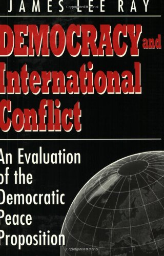 Democracy and International Conflict: An Evolution of the Democratic Peace Proposition (Studies in International Relatio