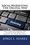Local Marketing: The Digital Way: The 7 Online Marketing Secrets For Driving Traffic To Your Business
