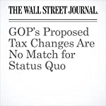 GOP's Proposed Tax Changes Are No Match for Status Quo | Richard Rubin