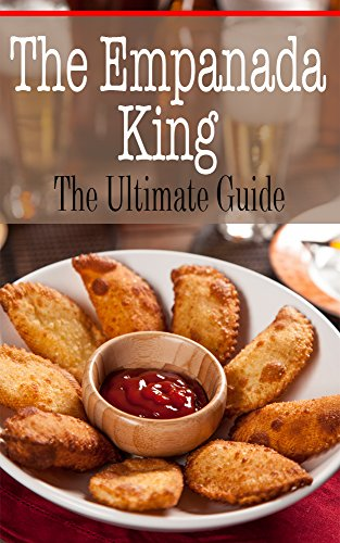 The Empanada King: The Ultimate Guide by Kelly Kombs