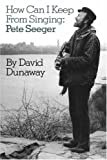 How Can I Keep From Singing: Pete Seeger (Da Capo Paperback)