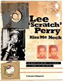 Jeremy Collingwood Lee 'Scratch' Perry - Kiss Me Neck: The Scratch Story in Words, Pictures and Records