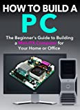 img - for How to Build a PC: The Beginner's Guide to Building a Mini ITX Computer for your Home or Office book / textbook / text book