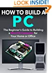How to Build a PC: The Beginner's Gui...